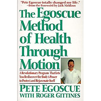 Der Egoscue Methode der Gesundheit durch Bewegung: revolutionäre Programm, das Sie entdecken den Körper macht es zu regenerieren