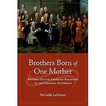 Frères nés d'une mère: Relations américaines indigène britannique dans le sud-est Colonial