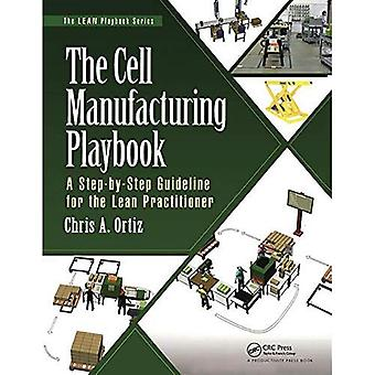 The Cell Manufacturing Playbook: A Step-by-Step Guideline for the Lean Practitioner (The Lean Playbook Series)