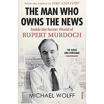 Mannen hvem eier nyheter - inne i hemmelige verden av Rupert Murdoch