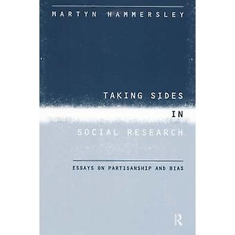 Taking Sides in Social Research  Essays on Partisanship and Bias by Hammersley & Martyn