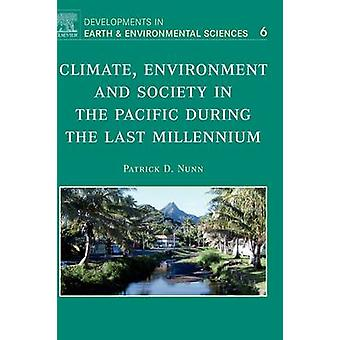 Climate Environment and Society in the Pacific During the Last Millennium by Nunn & Patrick D.