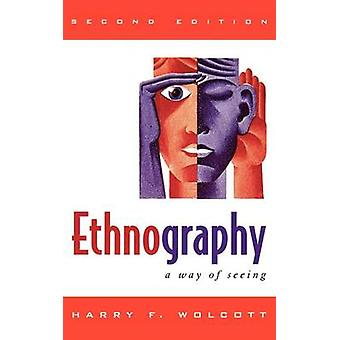 Ethnography A Way of Seeing by Wolcott & Harry F.