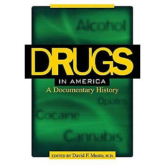 Drugs in America A Documentary History by Musto & David F.