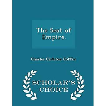 The Seat of Empire.  Scholars Choice Edition by Coffin & Charles Carleton