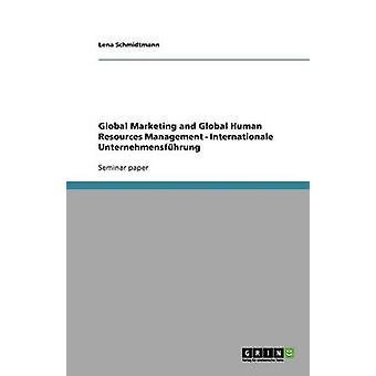 Global Marketing und Global Human Resources Management Internationale Unternehmensfhrung von Schmidtmann & Lena