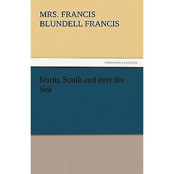Nord-Süd und über das Meer von Francis & Frau Francis Blundell