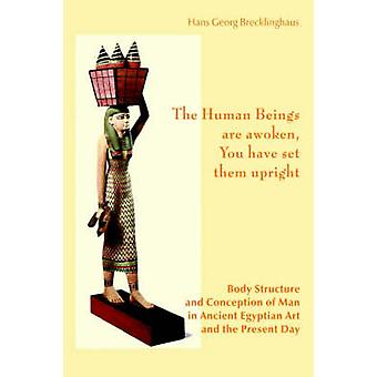 The Human Beings Are Awoken You Have Set Them Upright. Body Structure and Conception of Man in Ancient Egyptian Art and the Present Day by Brecklinghaus & Hans Georg