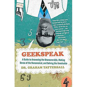 Geekspeak - A Guide to Answering the Unanswerable - Making Sense of th
