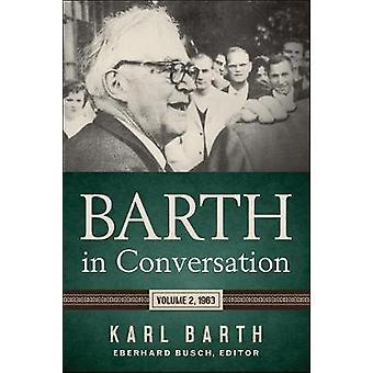 Barth in Conversation - Volume 2 - 1963 by Barth in Conversation - Volu