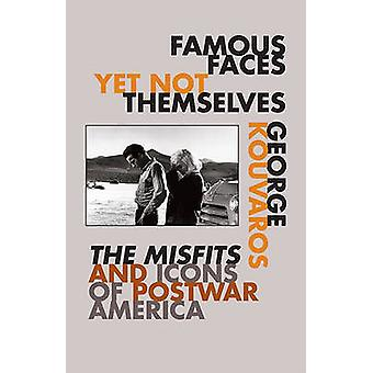 Famous Faces Yet Not Themselves - The Misfits and Icons of Postwar Ame