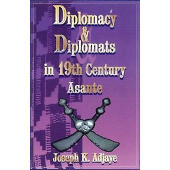 Diplomacy And Diplomats In 19th Century Asante by Joseph K. Adjaye -
