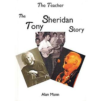 Teacher - The Tony Sheridan Story by Alan Mann - 9780957528505 Book