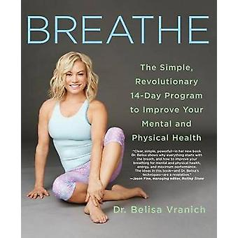 Breathe - The Simple - Revolutionary 14-Day Program to Improve Your Me