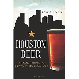 Houston Beer - A Heady History of Brewing in the Bayou City by Ronnie
