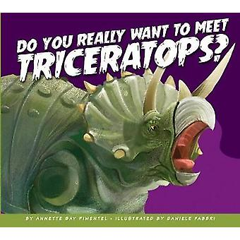 Do You Really Want to Meet Triceratops? by Annette Bay Pimentel - 978