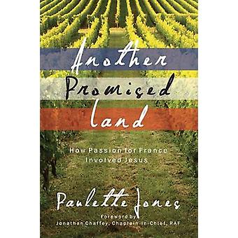 Another Promised Land - How Passion for France Involved Jesus by Paule