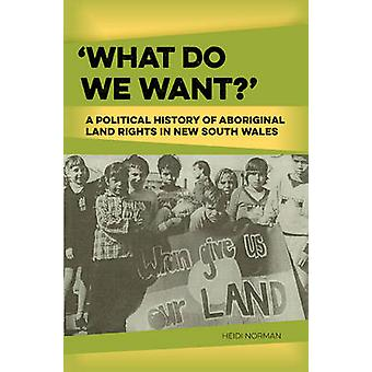 What Do We Want? - A Political History of Aboriginal Land Rights in Ne