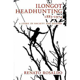 Ilongot Headhunting - 1883-1974 - A Study in Society and History by Re