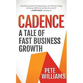 Cadence - A Tale of Fast Business Growth by Pete Williams - 9781683509
