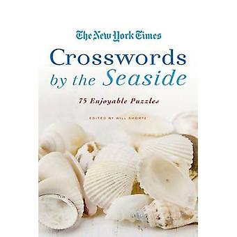 The New York Times Crosswords by the Seaside - 75 Enjoyable Puzzles by