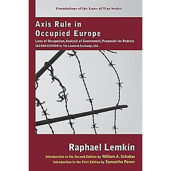 Axis Rule in Occupied Europe Laws of Occupation Analysis of Government Proposals for Redress. Second Edition by the Lawbook Exchange Ltd. by Lemkin & Raphael