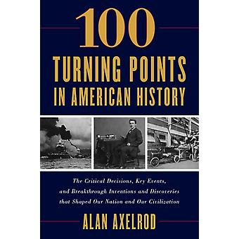 100 Turning Points in American History by Alan Axelrod