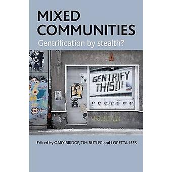 Mixed Communities  Gentrification by Stealth by Edited by Gary Bridge & Edited by Tim Butler & Edited by Loretta Lees