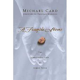 A Fragile Stone  The Emotional Life of Simon Peter by Michael Card