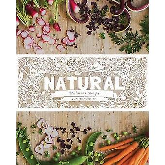 Natural  Wholesome Recipes for Pure Nourishment by Edited by Love Food Editors