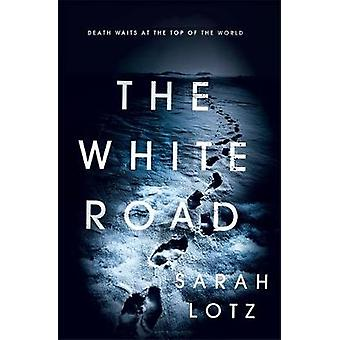 The White Road by Sarah Lotz - 9781473624573 Book