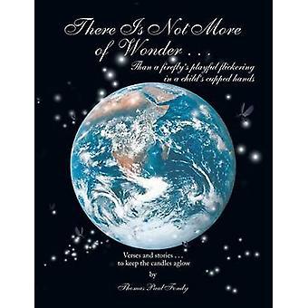 Det er ikke mer av Wonder... Enn en Fireflys leken flimring i en Childs cupped hands av Fondy & Thomas Paul