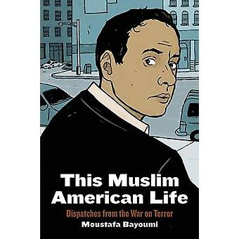 This Muslim American Life Dispatches from the War on Terror by Bayoumi & Moustafa