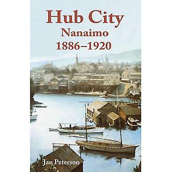 Hub City: Nanaimo - 1886 to 1920