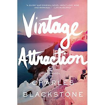 Vintage Attraction - A Novel by Charles Blackstone - 9781605986296 Book