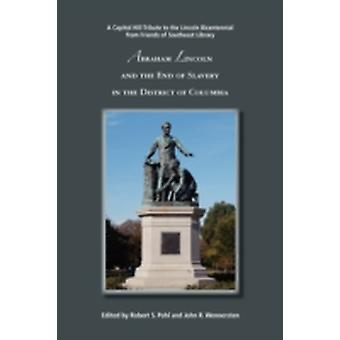 Abraham Lincoln and the End of Slavery in the District of Columbia by Pohl & Robert S.