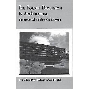 The Fourth Dimension in Architecture The Impact of Building on Behavior by Hall & Edward T.