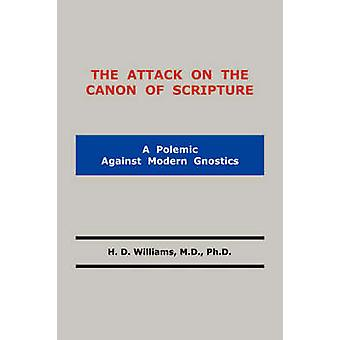 The Attack on the Canon of Scripture by Williams & M. D. Ph. D. H. D.