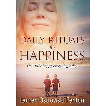 Daily Rituals For Happiness How to be happy every single day by Ostrowski Fenton & Lauren Louise