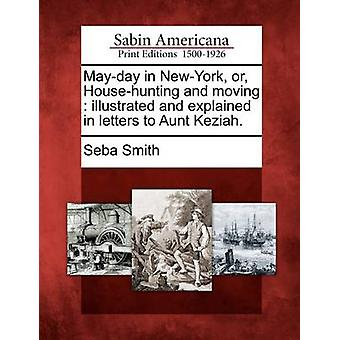 Mayday in NewYork or Househunting and moving  illustrated and explained in letters to Aunt Keziah. by Smith & Seba