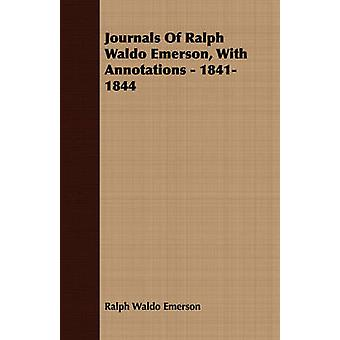 Journals Of Ralph Waldo Emerson With Annotations  18411844 by Emerson & Ralph Waldo