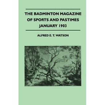 The Badminton Magazine Of Sports And Pastimes  January 1903  Containing Chapters On Golf And The New Ball Tobogganing The Past Racing Season And Masters Of Their Arts by Watson & Alfred E. T.