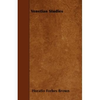 Venetian Studies by Brown & Horatio Forbes