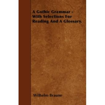 A Gothic Grammar  With Selections For Reading And A Glossary. by Braune & Wilhelm