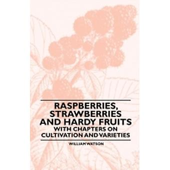 Raspberries Strawberries and Hardy Fruits  With Chapters on Cultivation and Varieties by Watson & William