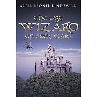 The Last Wizard of Eneri Clare door April Leonie Lindevald
