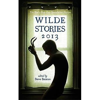 Wilde Stories 2013 The Years Best Gay Speculative Fiction by Berman & Steve