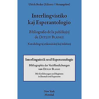 Interlingvistiko kaj esperantologio. Bibliografio de la publikajxoj de Detlev Blanke by Becker & Ulrich