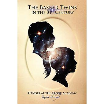The Basker Twins in the 31st Century Danger at the Clone Academy by Wright & Kristi