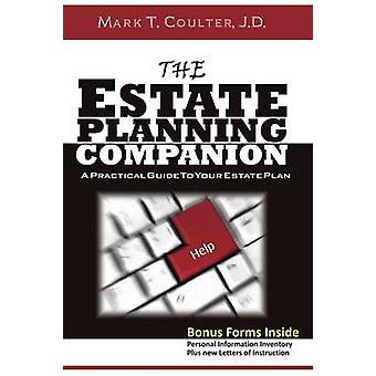 The Estate Planning Companion  A Practical Guide To Your Estate Plan by Coulter & Mark